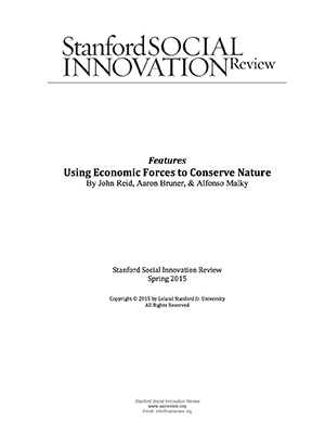 Stanford Social Innovation Review: Using Economic Forces to Conserve Nature